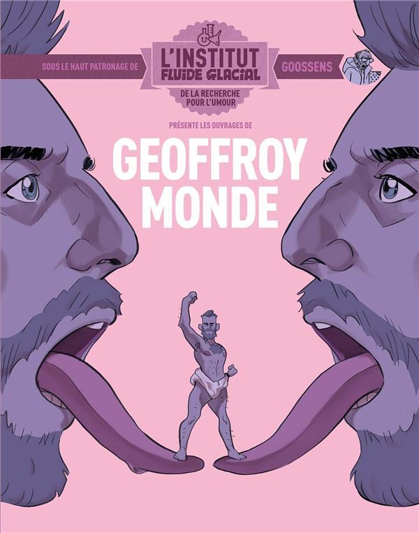 L'institut Fluide Glacial présente ; Geoffroy Monde