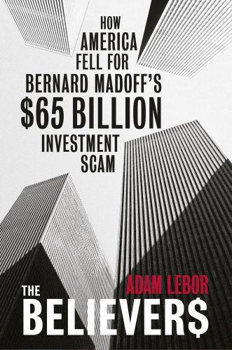The believers - how america fell for bernard madoff's $50 billion investment scam