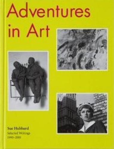 Aventures in art ; Sue Hubbard, select writings forn 1900-2010