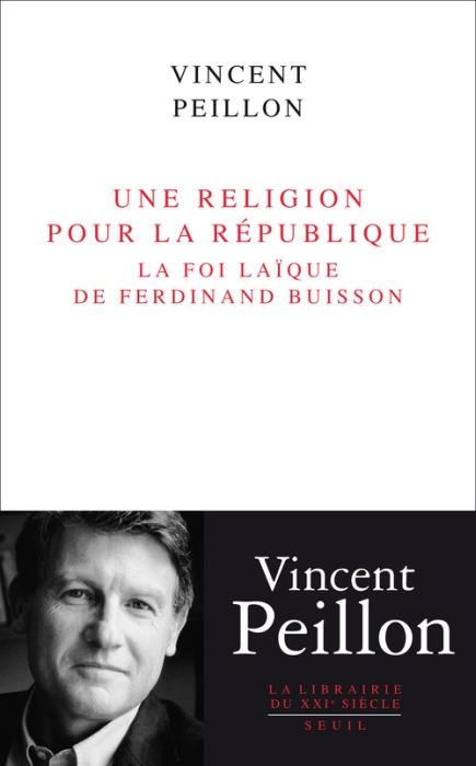 Une religion pour la République ; la foi laïque de Ferdinand Buisson