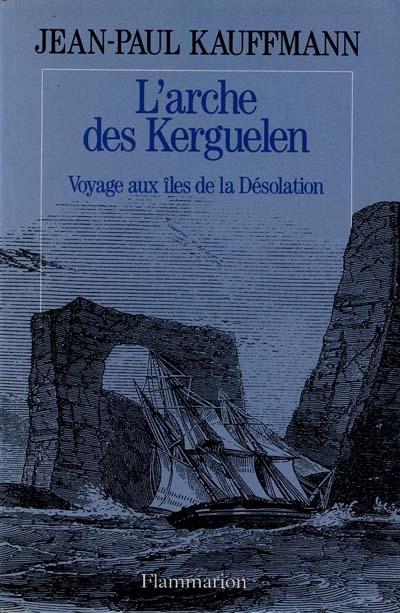 L'arche des kerguelen ; voyage aux iles de la désolation