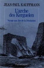 Couverture de L'arche des kerguelen ; voyage aux iles de la désolation