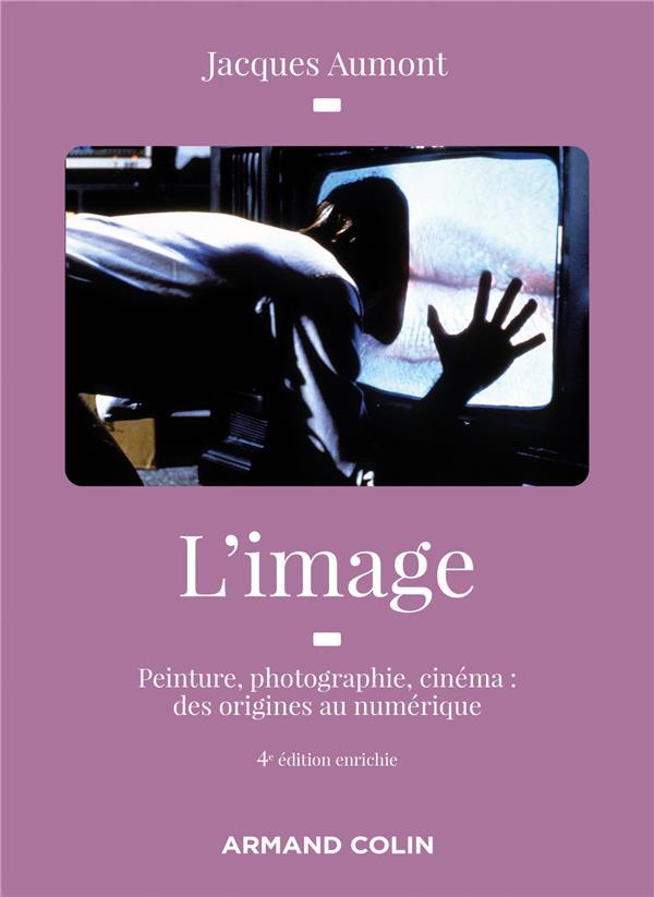 L'image ; peinture, photographie, cinéma : des origines au numérique (4e édition)