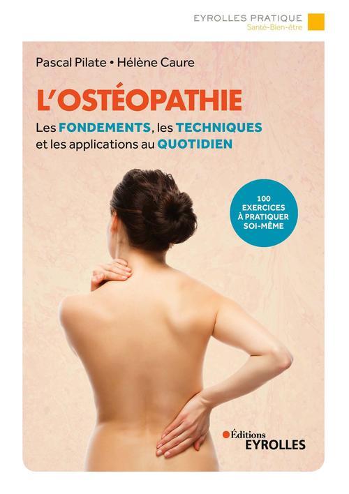 L'ostéopathie ; les fondements, les techniques et les applications au quotidien (2e édition)