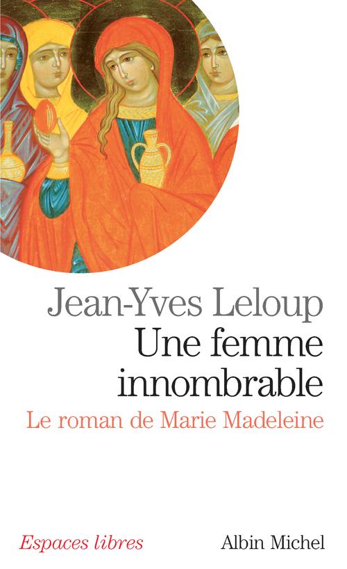 Une femme innombrable ; le roman de Marie Madeleine