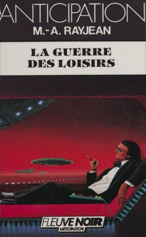 La Guerre des loisirs  - Max-Andre Rayjean