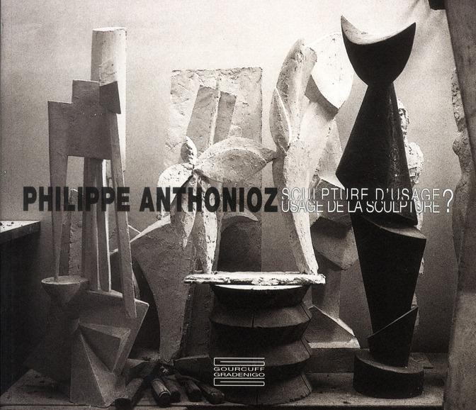 Philippe Anthonioz ; sculpture d'usage, usage de la sculpture