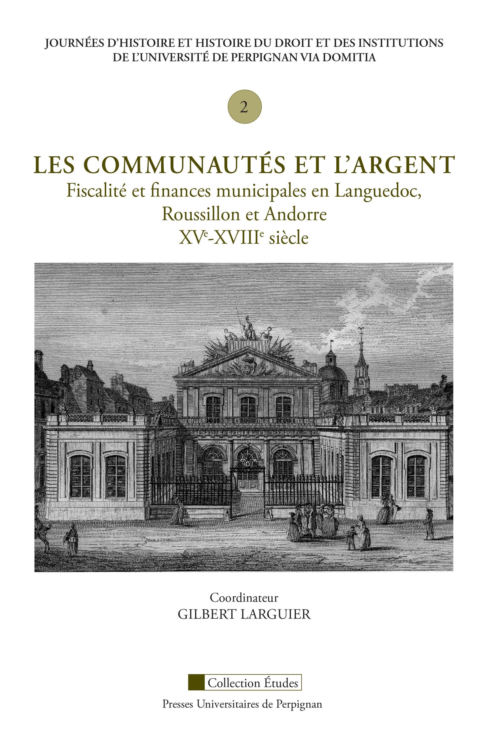 Les communautés et l'argent. Fiscalité et finances municipales en Languedoc, Roussillon et Andorre, XVe-XVIIIe siècle