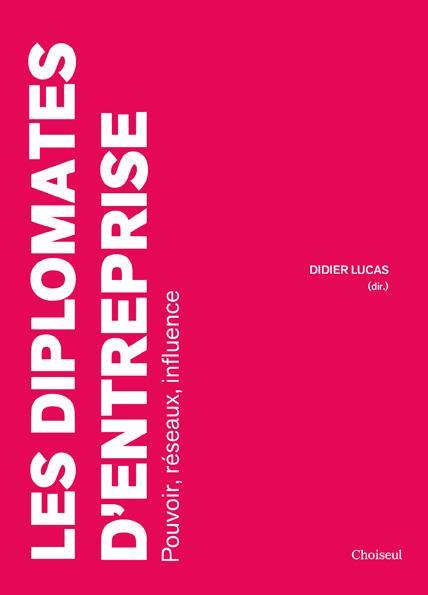 Les diplomates d'entreprise ; pouvoir, réseaux, influence