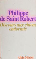 Discours aux chiens endormis  - Philippe de Saint-Robert