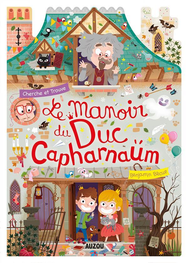 Le manoir du duc de Capharnaüm ; cherche et trouve