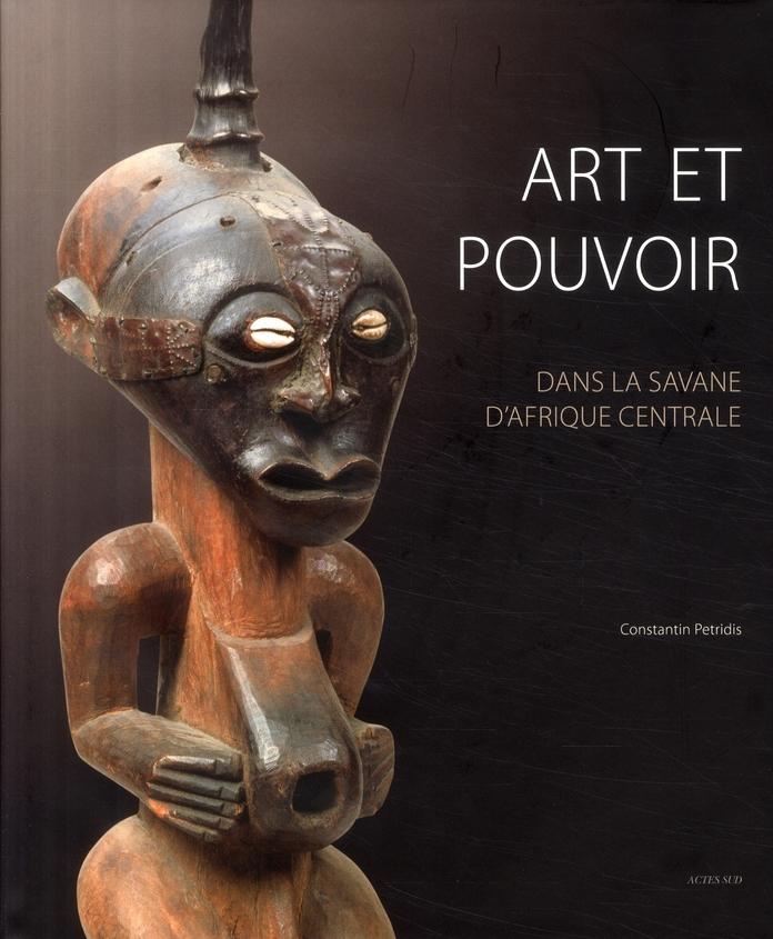 Art Et Pouvoir ; Dans La Savane D'Afrique Centrale