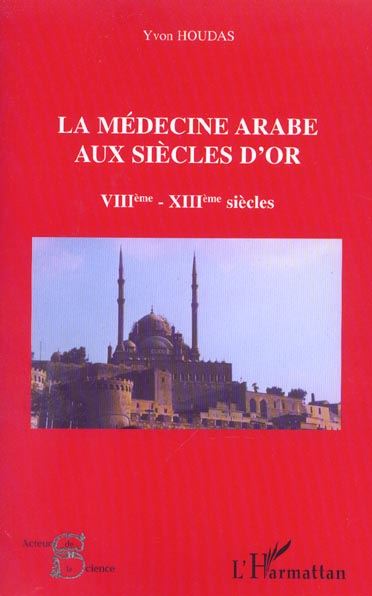 La Medecine Arabe Aux Siecles D'Or ; Vii-Xiii Siecles
