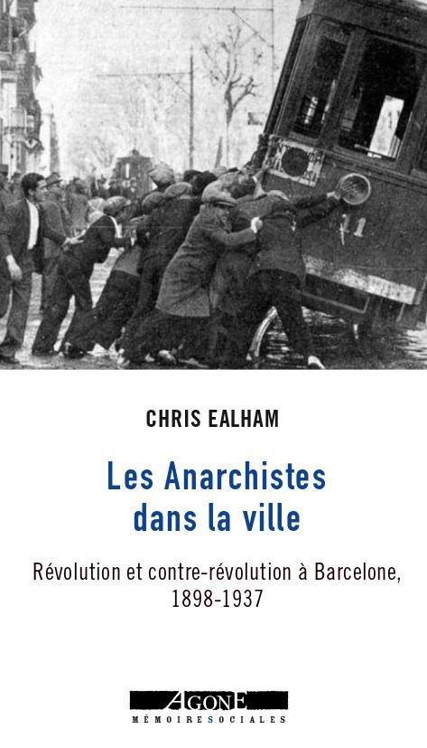 Les anarchistes dans la ville ; révolution et contre-révolution à Barcelone, 1898-1937