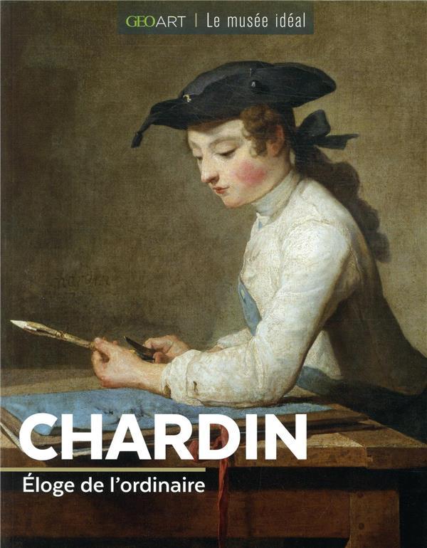 CHARDIN  -  ELOGE DE L'ORDINAIRE