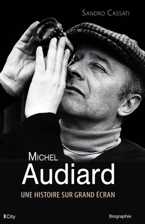 Michel Audiard, une histoire sur grand écran  - Sandro Cassati