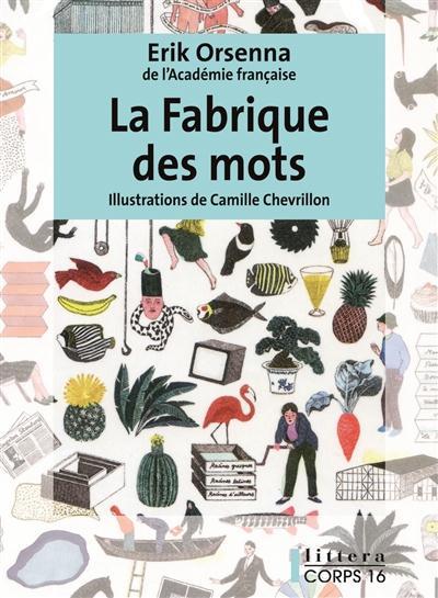 La fabrique des mots - Erik Orsenna - Corps 16 - Grand format - Librairie  Gallimard PARIS
