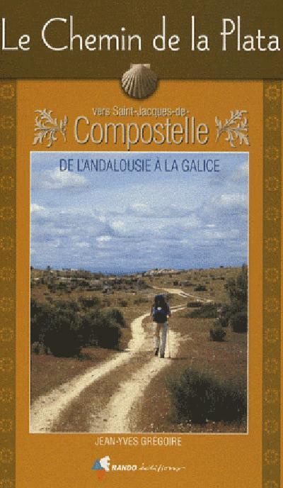 le chemin de la plata : de l'andalousie a la galice