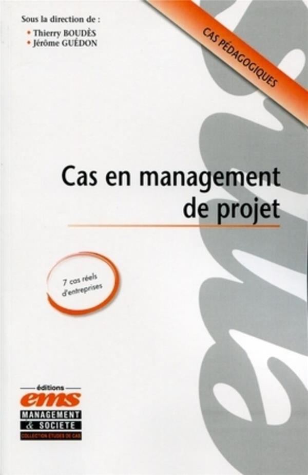 Cas En Management De Projet ; Cas Pedagogiques ; 7 Cas Reels D'Entreprises