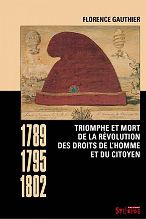 Triomphe et mort de la révolution des droits de l'homme et du citoyen (1789-1795-1802)