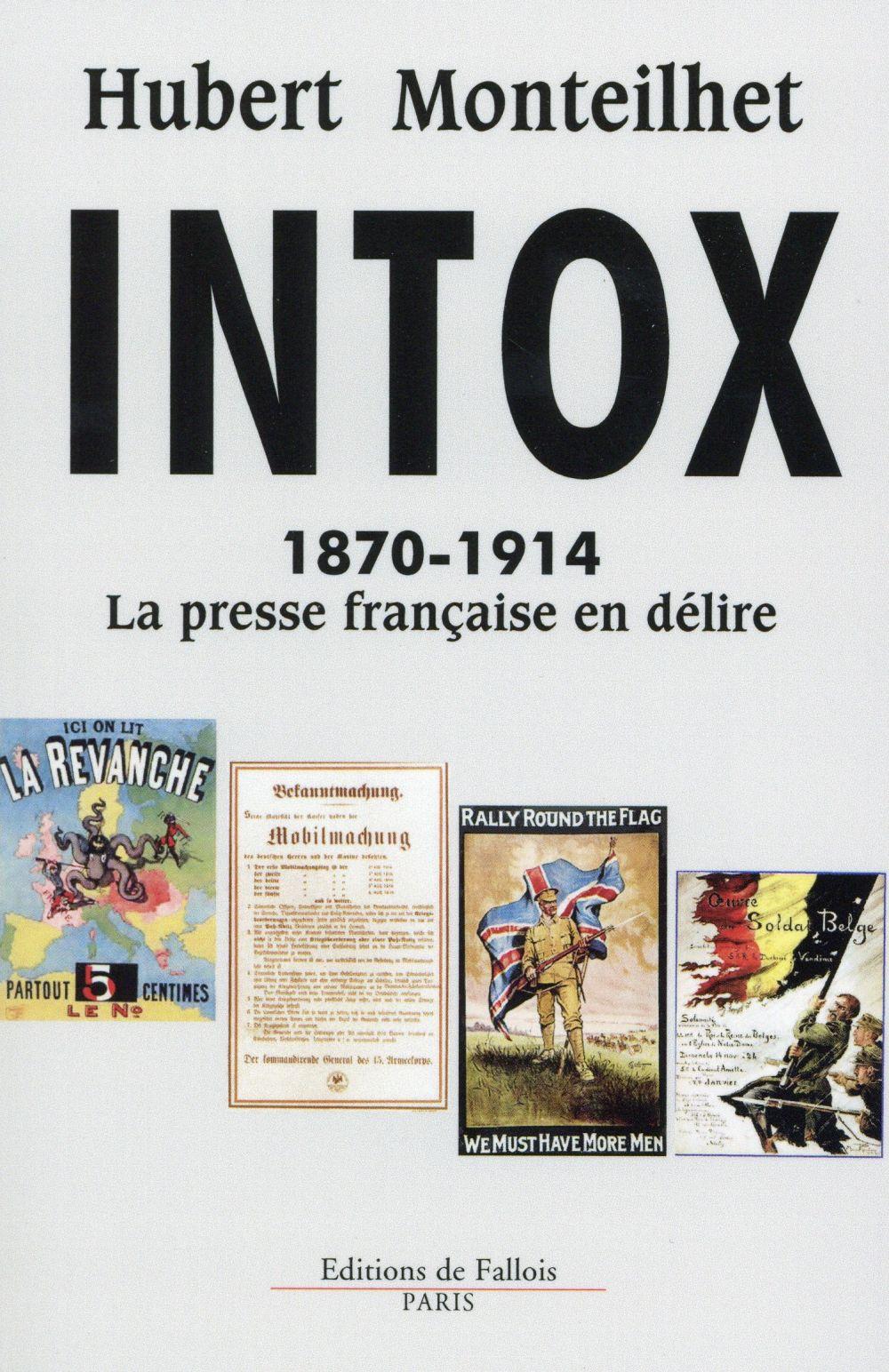 Intox ; 1870-1914 ; la presse française en délire