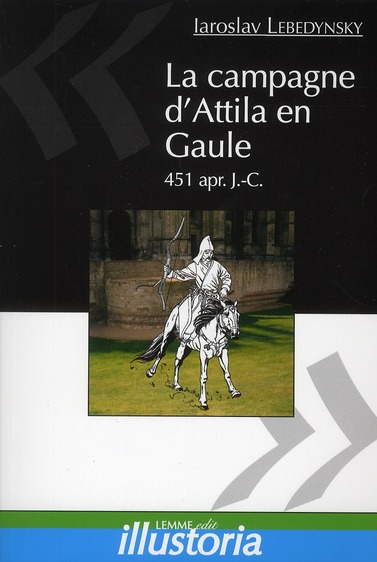 La campagne d'Attila en Gaule, 451 ap. J.-C.