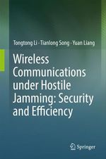 Wireless Communications under Hostile Jamming: Security and Efficiency  - Tongtong Li - Tianlong Song - Yuan Liang