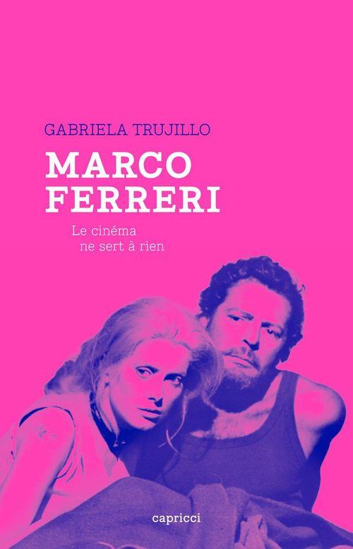 Marco Ferreri, le cinéma ne sert à riend  - Gabriela TRUJILLO