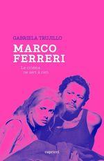 Marco Ferreri, le cinéma ne sert à riend  - Gabriela TRUJILLO - Gabriela Trujillo