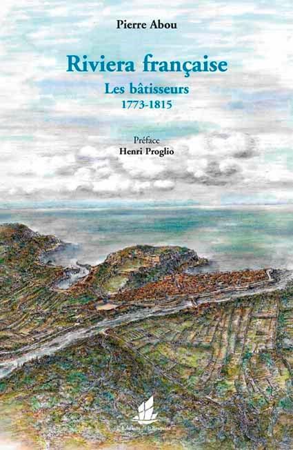 Riviera française ; les bâtisseurs ; 1773-1815