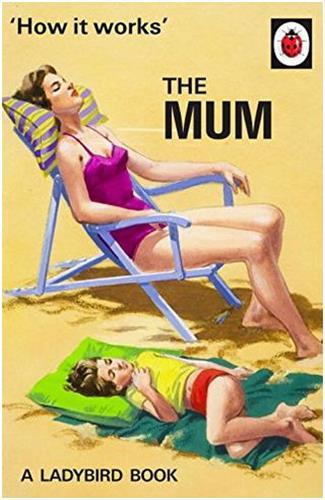 The ladybird book : how it works : the mum