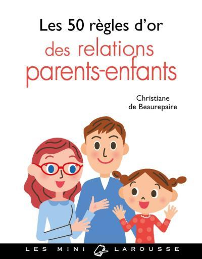 LES 50 REGLES D-OR DES RELATIONS PARENTS-ENFANTS