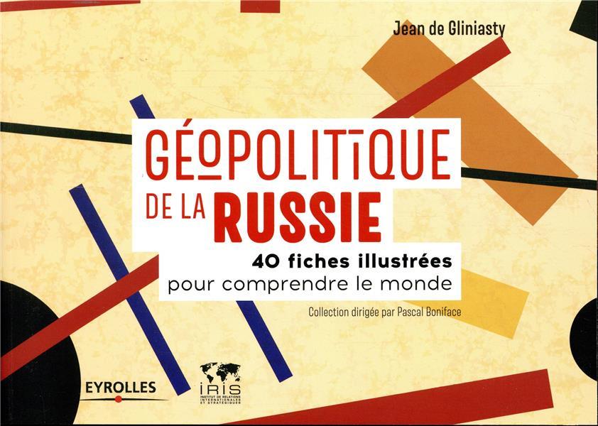 Géopolitique de la Russie ; 40 fiches illustrées pour comprendre le monde