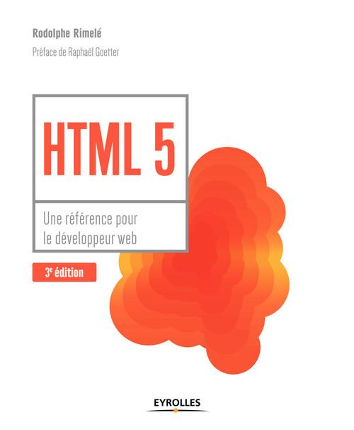HTML 5 ; une référence pour le développeur web (3e édition)