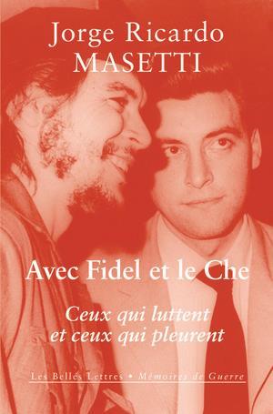 Avec Fidel et le Che ; ceux qui pleurent et ceux qui luttent