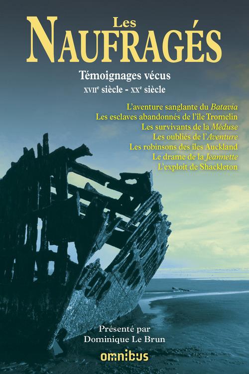 Les naufragés ; témoignages vécus ; XVIIe siècle-XXe siècle