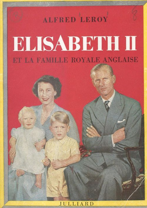Elisabeth II et la famille royale anglaise  - Alfred Leroy