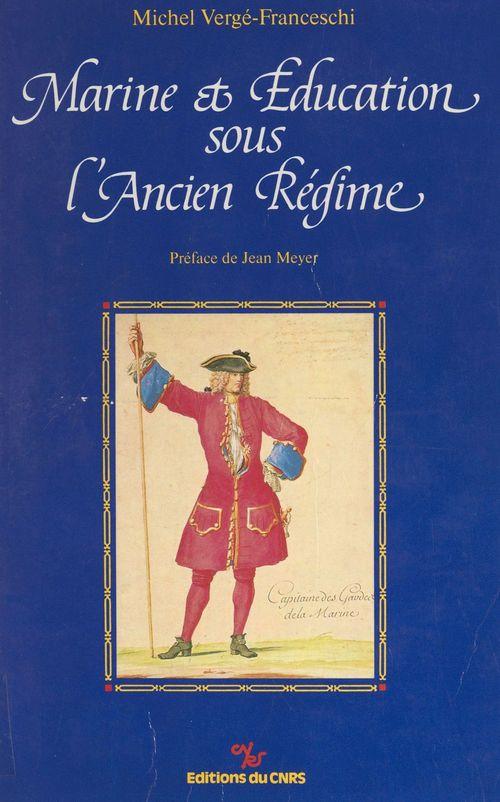 Marine et éducation sous l'Ancien Régime  - Michel Vergé-Franceschi