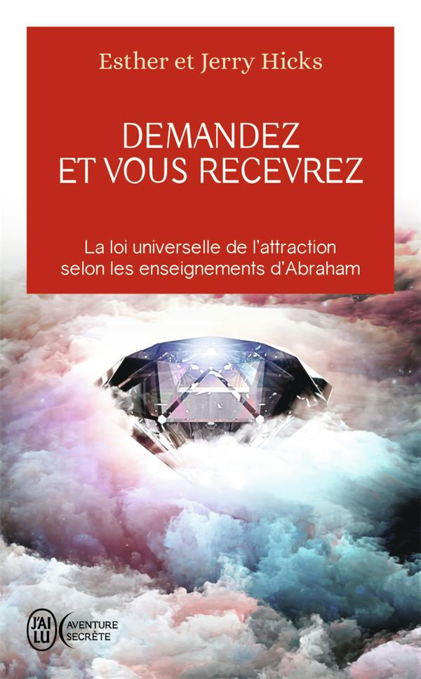 Demandez et vous recevrez ; la loi universelle de l'attraction selon les enseignements d'Abraham