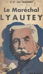 Le maréchal Lyautey  - Charles Bugnet