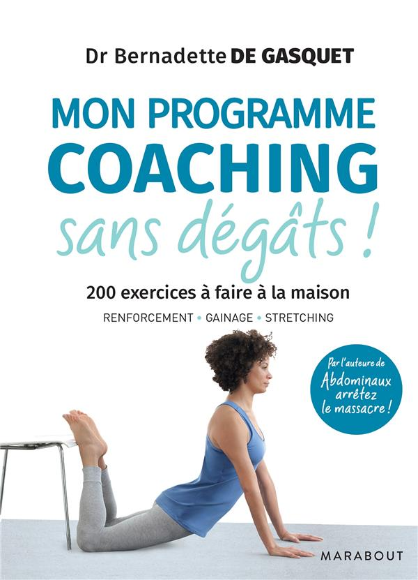 Mon programme coaching sans dégâts ! ; 200 exercices à faire à la maison ; renforcement, gainage, stretching