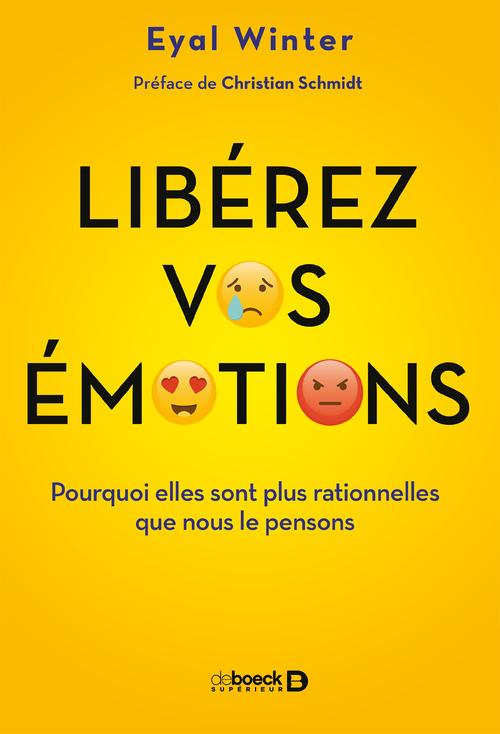 Libérez vos émotions ; pourquoi elles sont plus rationnelles que nous le pensons