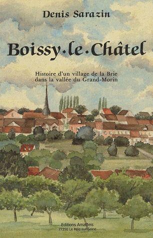 Boissy-le-Châtel ; histoire d'un village de la Brie dans la vallée du Grand-Morin