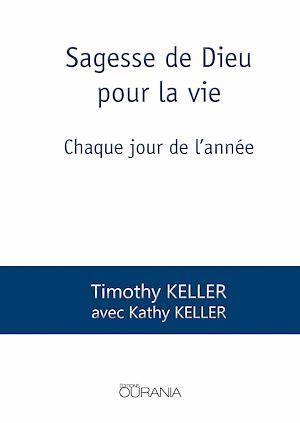 Sagesse de Dieu pour la vie ; chaque jour de l'année  - Kathy Keller  - Timothy Keller  - Timothy J. Keller