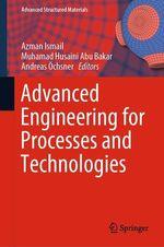 Advanced Engineering for Processes and Technologies  - Muhamad Husaini Abu Bakar - Andreas Öchsner - Azman Ismail