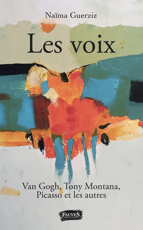 Les voix ; Van Gogh, Tony Montana, Picasso et les autres