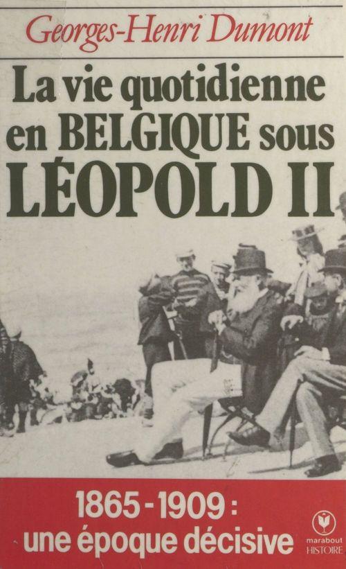La vie quotidienne en Belgique sous Léopold II, (1865-1909)  - Georges-Henri Dumont