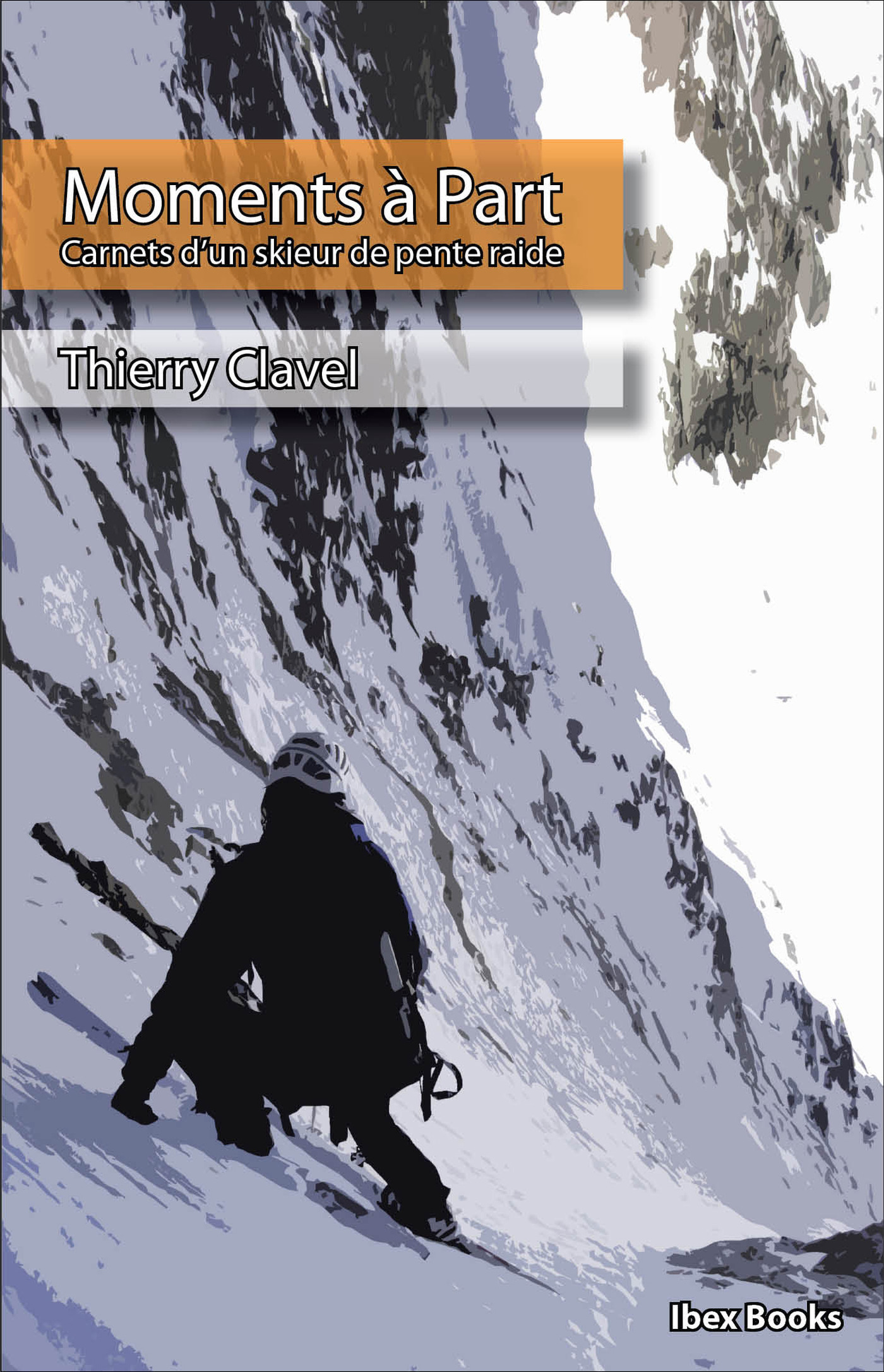 Moments a part - carnets d'un skieur de pente raide