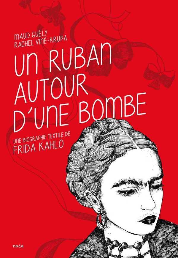 Un ruban autour d'une bombe ; une biographie textile de Frida Kahlo