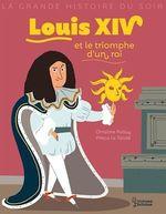 Vente EBooks : Louis XIV et le triomphe d'un roi  - Christine Palluy